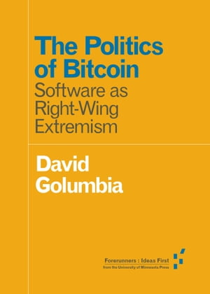 The Politics of Bitcoin Software as Right-Wing Extremism