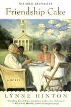 Friendship Cake: A Novel by Lynne Hinton