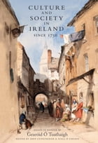 Culture and Society in Ireland Since 1750: Essays in honour of Gearóid O Tuathaigh