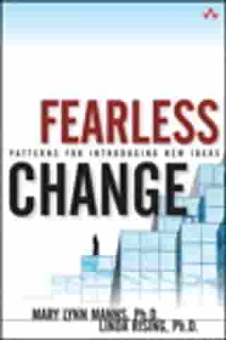 Fearless Change: Patterns for Introducing New Ideas: Patterns for Introducing New Ideas by Linda Rising Ph.D.