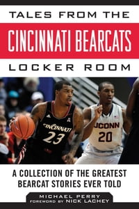 Tales from the Cincinnati Bearcats Locker Room: A Collection of the Greatest Bearcat Stories Ever…