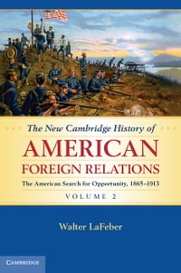 The New Cambridge History of American Foreign Relations: Volume 2, The American Search for…