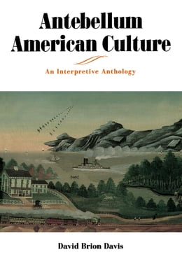 Book Antebellum American Culture: An Interpretive Anthology by David Brion Davis