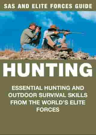 Hunting: SAS & Elite Forces Guide: Essential hunting and outdoor survival skills from the world's elite forces by Chris McNab