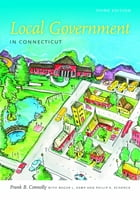 Local Government in Connecticut, Third Edition by Frank B. Connolly