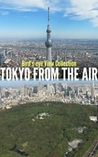 Tokyo from the Air - Bird's-eye View Collection: Aerial Capital of Japan by Editors Crowd x Synforest