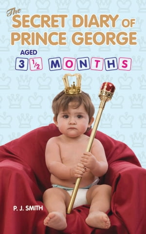 The Secret Diary of Prince George,  Aged 3.5 months