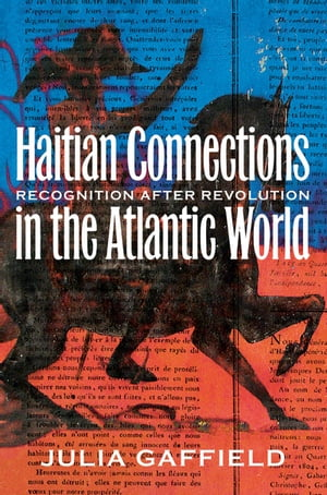 Haitian Connections in the Atlantic World Recognition after Revolution