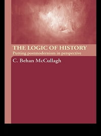 The Logic of History: Putting Postmodernism in Perspective