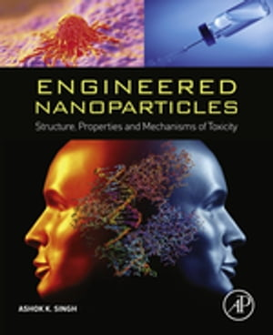 Engineered Nanoparticles Structure,  Properties and Mechanisms of Toxicity