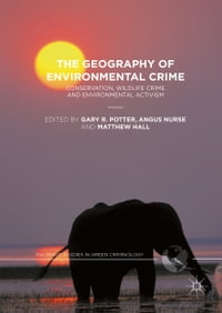 The Geography of Environmental Crime: Conservation, Wildlife Crime and Environmental Activism