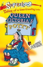 Superloo: Queen Victoria's Potty by W.C. Flushing