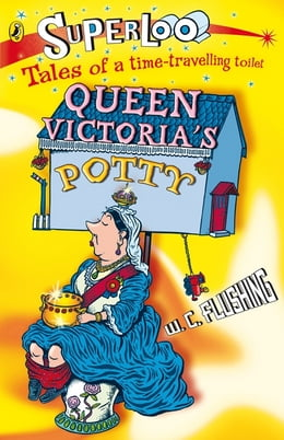 Book Superloo: Queen Victoria's Potty by W.C. Flushing