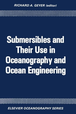 Book Submersibles and Their Use in Oceanography and Ocean Engineering by Geyer, R.A.