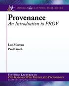 Provenance: An Introduction to PROV by Luc Moreau