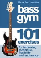 Bass Gym: 101 Exercises for Technique, Flexibility and Endurance by Marek Bero Harustiak