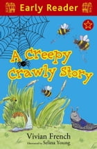 A Creepy Crawly Story (Early Reader) by Selina Young