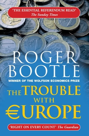The Trouble with Europe Why the EU isn't Working,  How it Can be Reformed,  What Could Take Its Place