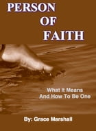 Person of Faith: What It Means and How To Be One by Grace Marshall