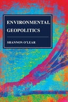Environmental Geopolitics by Shannon O'Lear