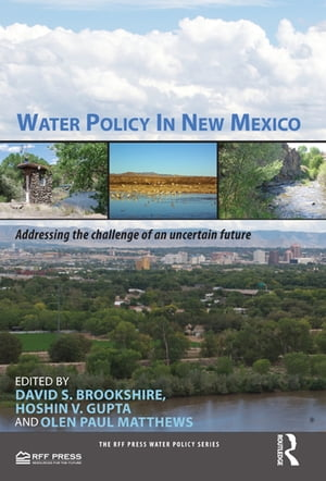 Water Policy in New Mexico Addressing the Challenge of an Uncertain Future