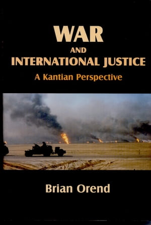 War and International Justice A Kantian Perspective