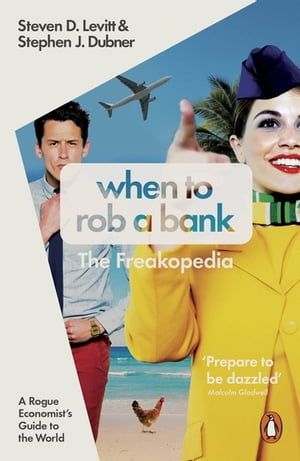 When to Rob a Bank A Rogue Economist's Guide to the World