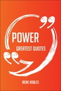 9781489152688 - Irene Robles: Power Greatest Quotes - Quick, Short, Medium Or Long Quotes. Find The Perfect Power Quotations For All Occasions - Spicing Up Letters, Speeches, And Everyday Conversations. - 書