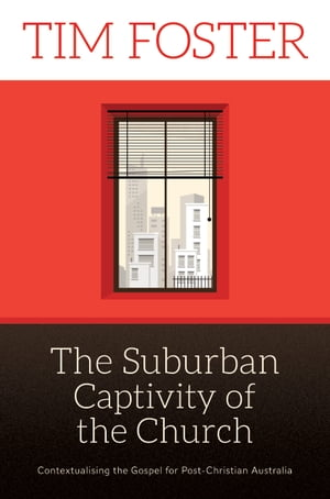 The Suburban Captivity of the Church: Contextualising the Gospel for Post-Christian Australia
