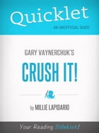 Quicklet On Gary Vaynerchuk's Crush It! (CliffsNotes-like Book Summary) by Milie Lapidario
