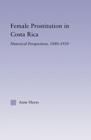 Female Prostitution in Costa Rica Historical Perspectives,  1880-1930