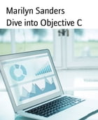 Dive into Objective C by Marilyn Sanders