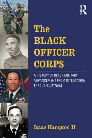 The Black Officer Corps A History of Black Military Advancement from Integration through Vietnam
