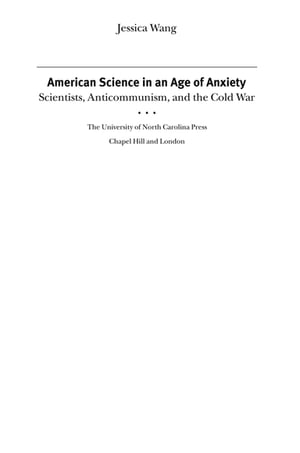 American Science in an Age of Anxiety Scientists,  Anticommunism,  and the Cold War