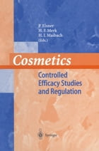 Cosmetics: Controlled Efficacy Studies and Regulation by F.H. Kemper