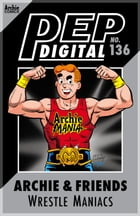 Pep Digital Vol. 136: Archie & Friends Wrestle Maniacs by Archie Superstars
