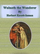 Wulnoth the Wanderer by Herbert Escott-inman