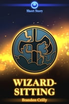 Wizard-sitting: A Stormtalons Short Story by Brandon Crilly
