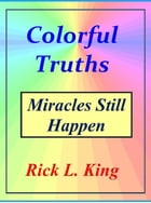 Colorful Truths-Miracles Still Happen by Rick King