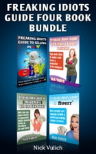 Freaking Idiots Guides 4 Book Bundle: Ebay Fiverr eBooks & Public Domain by Nick Vulich