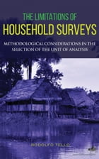 The Limitations of Household Surveys: Methodological Considerations in the Selection of the Unit of Analysis by Rodolfo Tello
