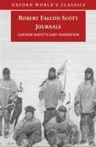 Journals: Captain Scott's Last Expedition: Captain Scott's Last Expedition