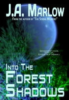 Into the Forest Shadows by J.A. Marlow