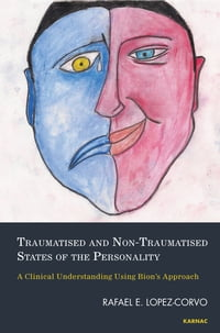 Traumatised and Non-Traumatised States of the Personality: A Clinical Understanding Using Bion's…