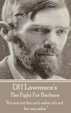 """The Fight For Barbara: """"It's not art for art's sake, it's art for my sake. """" by D.H. Lawrence"""