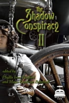 The Shadow Conspiracy II: More Tales from the Age of Steam by Phyllis Irene Radford (editor)
