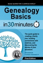 Genealogy Basics In 30 Minutes: The quick guide to creating a family tree, building connections with relatives, and discovering the  by Shannon Combs-Bennett