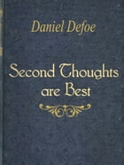 Second Thoughts are Best by Daniel Defoe