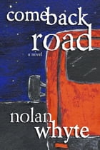 Comeback Road: A Rock and Roll Adventure by Nolan Whyte
