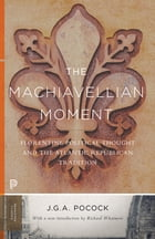 The Machiavellian Moment: Florentine Political Thought and the Atlantic Republican Tradition